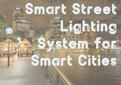 Smart Street Lighting System for Smart Cities
